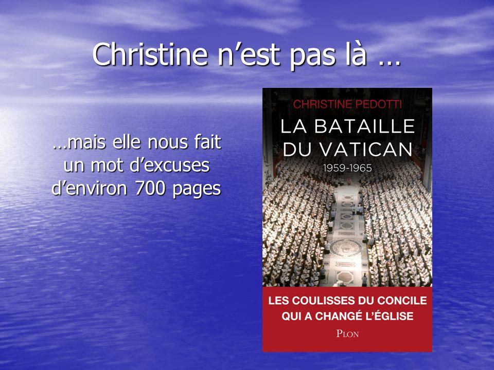 Christine n'est pas là … …mais elle nous fait un mot d'excuses d'environ 700 pages