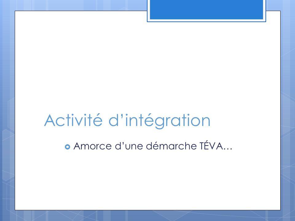 Activité d'intégration  Amorce d'une démarche TÉVA…