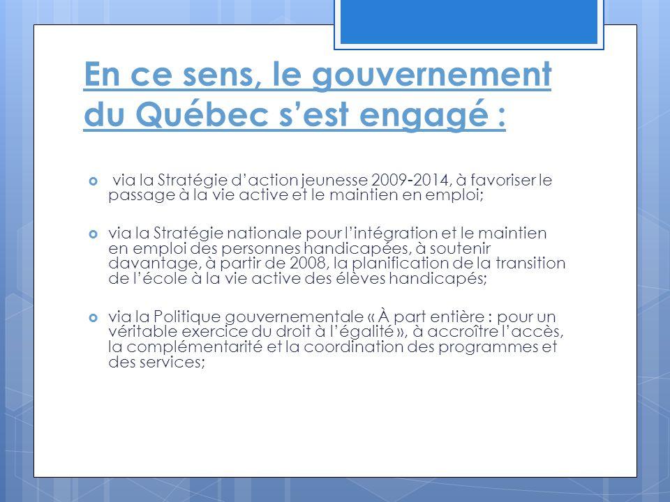 En ce sens, le gouvernement du Québec s'est engagé :  via la Stratégie d'action jeunesse 2009-2014, à favoriser le passage à la vie active et le main