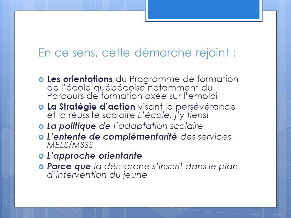 En ce sens, cette démarche rejoint :  Les orientations du Programme de formation de l'école québécoise notamment du Parcours de formation axée sur l'