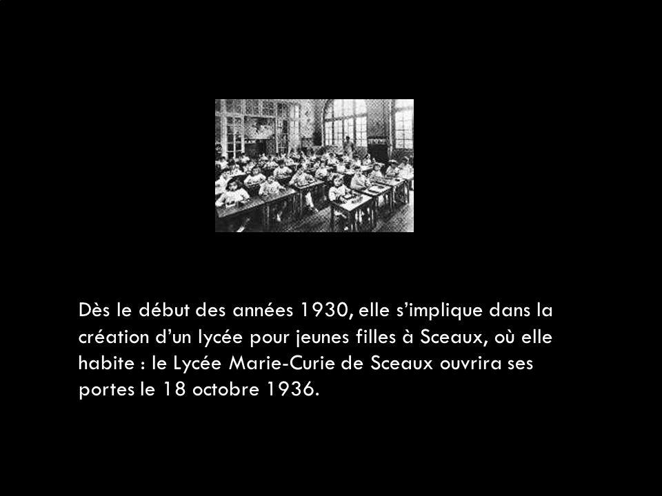 Dès le début des années 1930, elle s'implique dans la création d'un lycée pour jeunes filles à Sceaux, où elle habite : le Lycée Marie-Curie de Sceaux