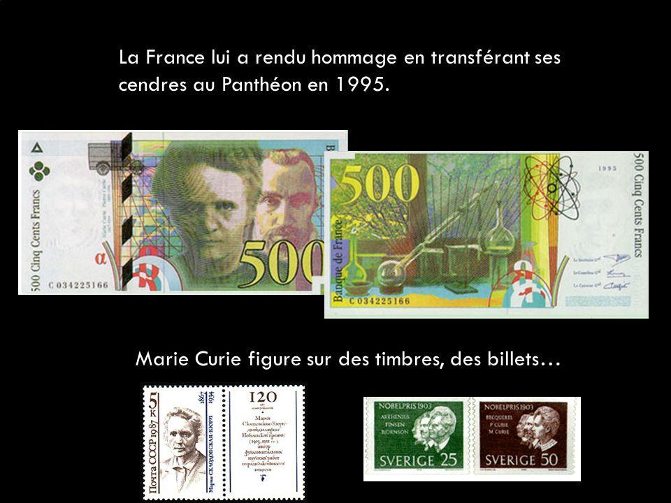 La France lui a rendu hommage en transférant ses cendres au Panthéon en 1995. Marie Curie figure sur des timbres, des billets…