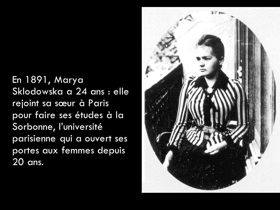 En 1891, Marya Sklodowska a 24 ans : elle rejoint sa sœur à Paris pour faire ses études à la Sorbonne, l'université parisienne qui a ouvert ses portes