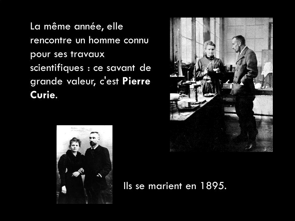 La même année, elle rencontre un homme connu pour ses travaux scientifiques : ce savant de grande valeur, c'est Pierre Curie. Ils se marient en 1895.