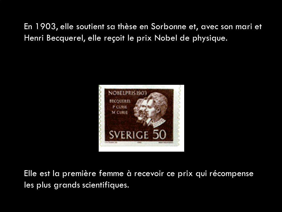 En 1903, elle soutient sa thèse en Sorbonne et, avec son mari et Henri Becquerel, elle reçoit le prix Nobel de physique. Elle est la première femme à