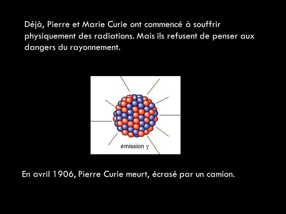 Déjà, Pierre et Marie Curie ont commencé à souffrir physiquement des radiations. Mais ils refusent de penser aux dangers du rayonnement. En avril 1906