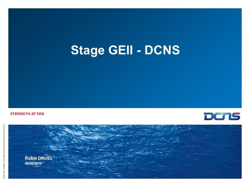 ©DCNS 2007 - all rights reserved / todos los derechos reservados / tous droits réservés Stage GEII - DCNS Robin DRUEL 00/00/2010