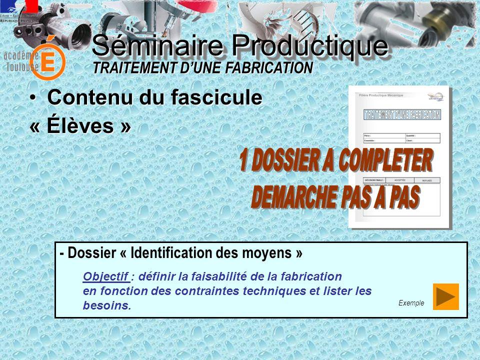 Séminaire Productique •Contenu du fascicule « Élèves » TRAITEMENT D'UNE FABRICATION - Dossier « Identification des moyens » Exemple Objectif : définir