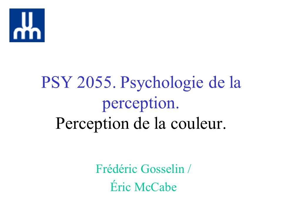 PSY 2055. Psychologie de la perception. Perception de la couleur. Frédéric Gosselin / Éric McCabe