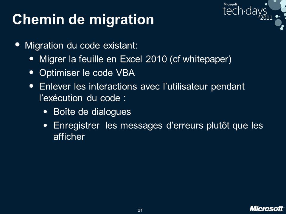 21 Chemin de migration • Migration du code existant: • Migrer la feuille en Excel 2010 (cf whitepaper) • Optimiser le code VBA • Enlever les interacti