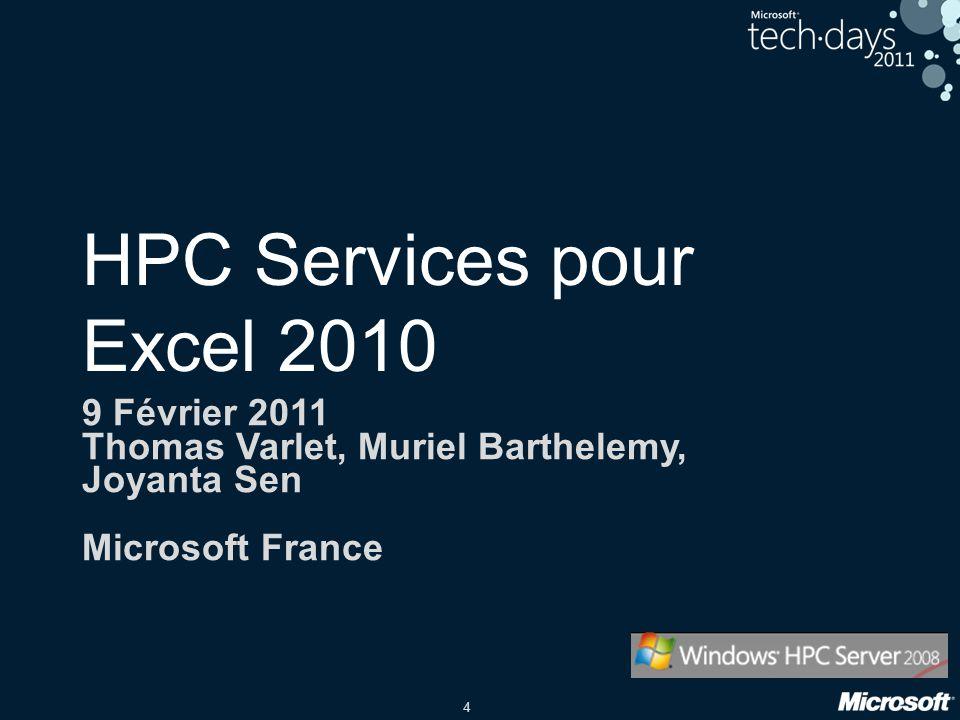 4 HPC Services pour Excel 2010 9 Février 2011 Thomas Varlet, Muriel Barthelemy, Joyanta Sen Microsoft France