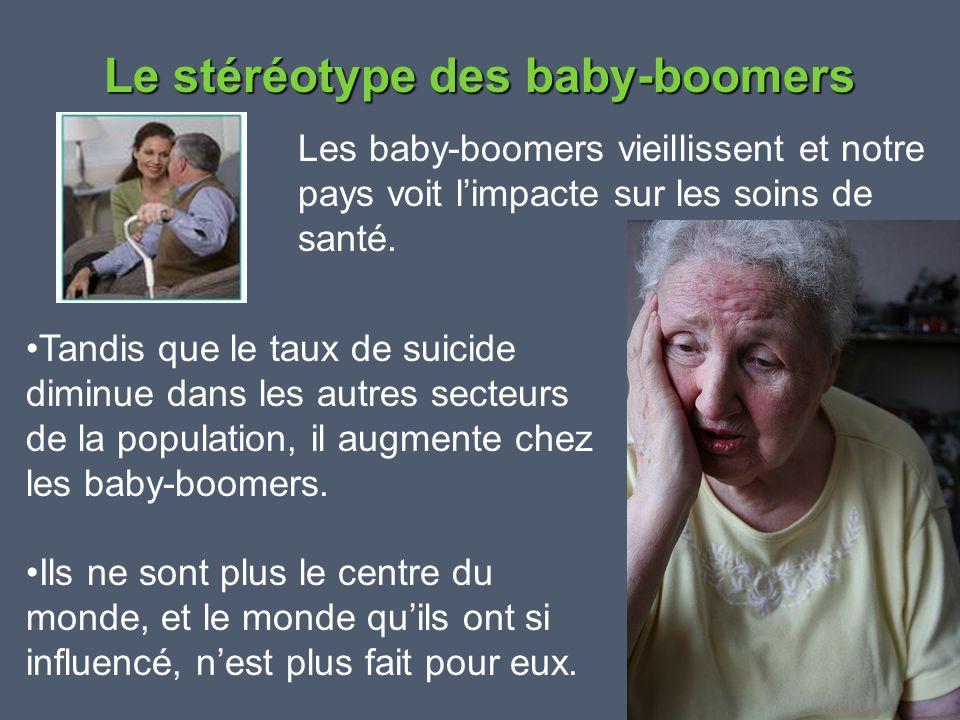Le stéréotype des baby-boomers Les baby-boomers vieillissent et notre pays voit l'impacte sur les soins de santé. •Tandis que le taux de suicide dimin
