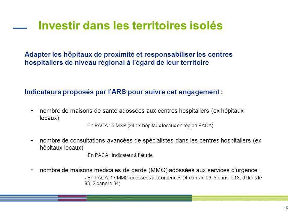 16 Investir dans les territoires isolés Adapter les hôpitaux de proximité et responsabiliser les centres hospitaliers de niveau régional à l'égard de