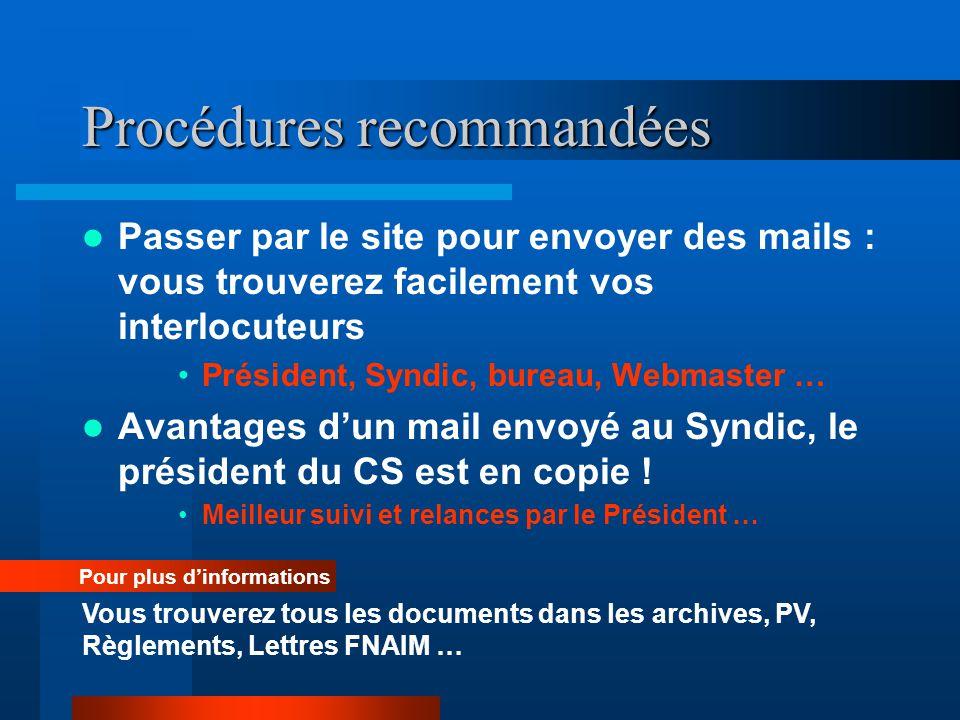 Procédures recommandées  Passer par le site pour envoyer des mails : vous trouverez facilement vos interlocuteurs •Président, Syndic, bureau, Webmast