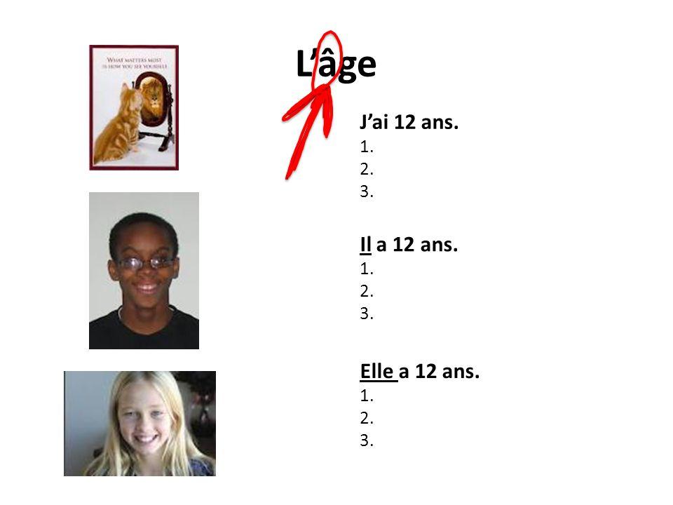 L'âge J'ai 12 ans. 1. 2. 3. Il a 12 ans. 1. 2. 3. Elle a 12 ans. 1. 2. 3.