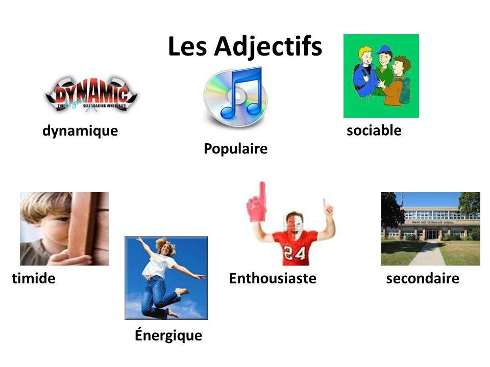 Les Adjectifs dynamique secondaireEnthousiaste Populaire sociable timide Énergique