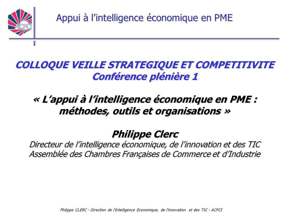 Appui à l'intelligence économique en PME Philippe CLERC - Direction de l'Intelligence Economique, de l'innovation et des TIC - ACFCI COLLOQUE VEILLE S