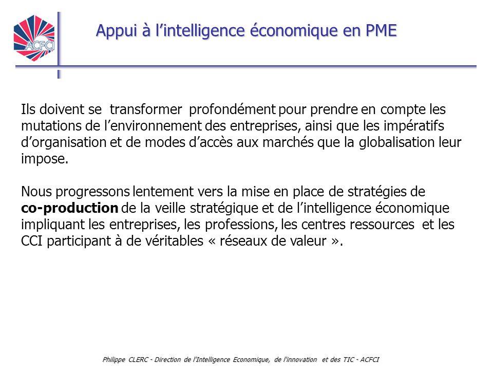 Appui à l'intelligence économique en PME Philippe CLERC - Direction de l'Intelligence Economique, de l'innovation et des TIC - ACFCI Ils doivent se tr