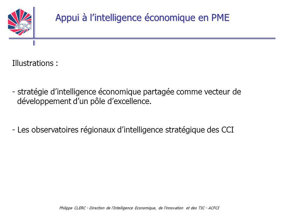 Appui à l'intelligence économique en PME Philippe CLERC - Direction de l'Intelligence Economique, de l'innovation et des TIC - ACFCI Illustrations : -