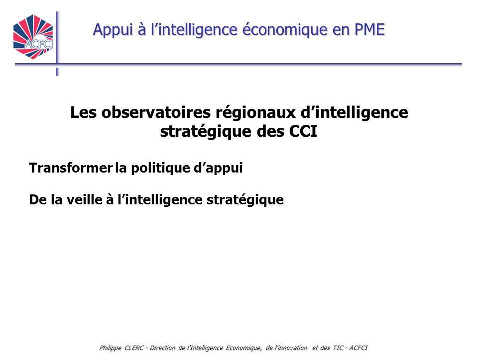 Appui à l'intelligence économique en PME Philippe CLERC - Direction de l'Intelligence Economique, de l'innovation et des TIC - ACFCI Les observatoires