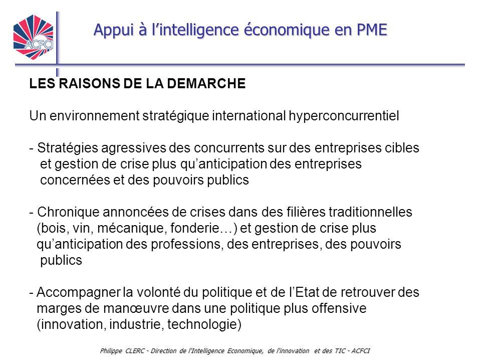 Appui à l'intelligence économique en PME Philippe CLERC - Direction de l'Intelligence Economique, de l'innovation et des TIC - ACFCI LES RAISONS DE LA
