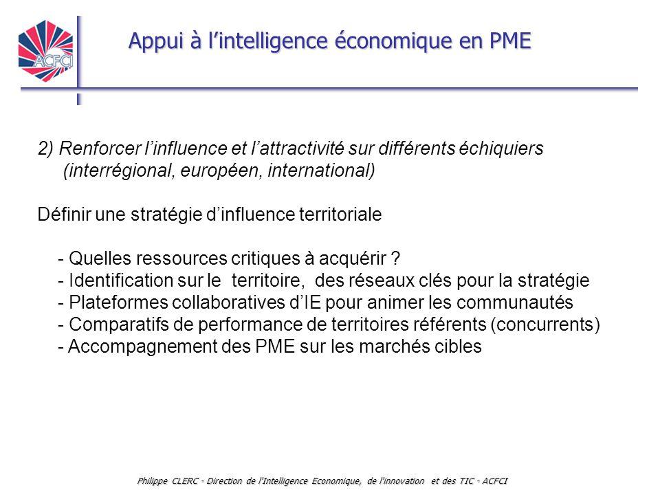 Appui à l'intelligence économique en PME Philippe CLERC - Direction de l'Intelligence Economique, de l'innovation et des TIC - ACFCI 2) Renforcer l'in