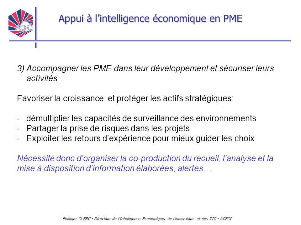 Appui à l'intelligence économique en PME Philippe CLERC - Direction de l'Intelligence Economique, de l'innovation et des TIC - ACFCI 3) Accompagner le