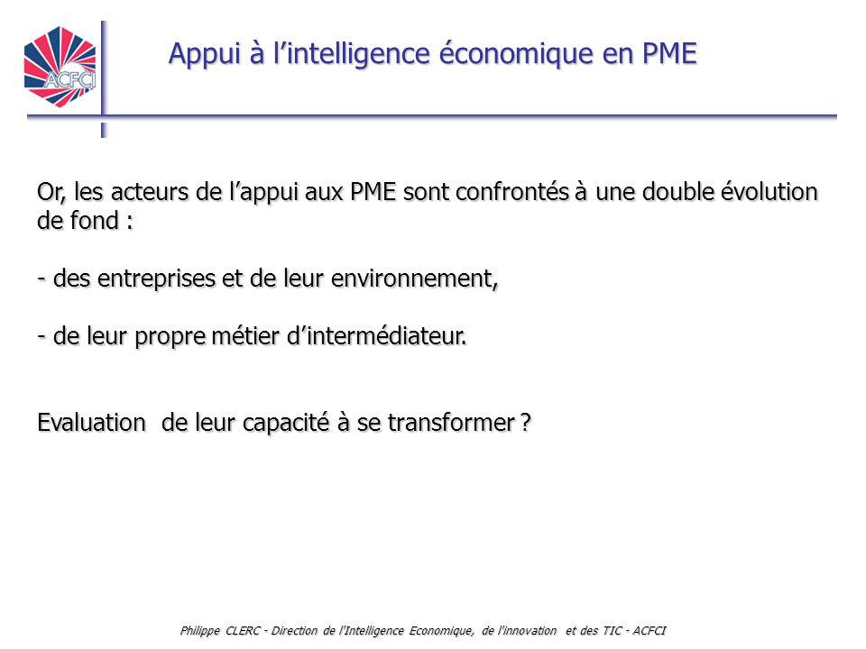 Appui à l'intelligence économique en PME Philippe CLERC - Direction de l'Intelligence Economique, de l'innovation et des TIC - ACFCI Or, les acteurs d