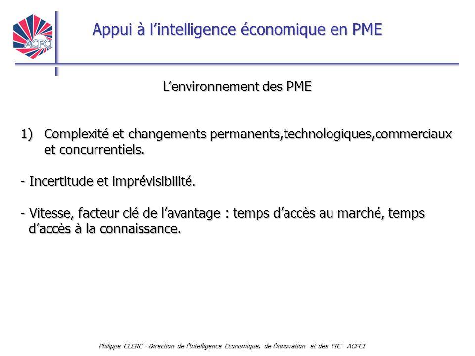 Appui à l'intelligence économique en PME Philippe CLERC - Direction de l'Intelligence Economique, de l'innovation et des TIC - ACFCI L'environnement d