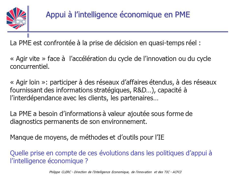 Appui à l'intelligence économique en PME Philippe CLERC - Direction de l'Intelligence Economique, de l'innovation et des TIC - ACFCI La PME est confro