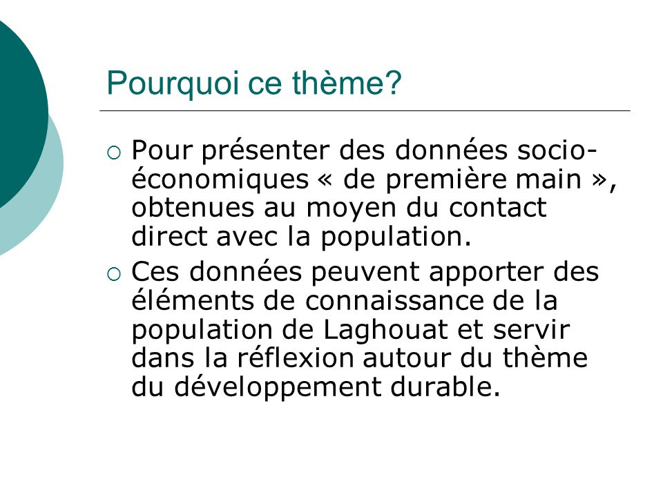 Pourquoi ce thème?  Pour présenter des données socio- économiques « de première main », obtenues au moyen du contact direct avec la population.  Ces