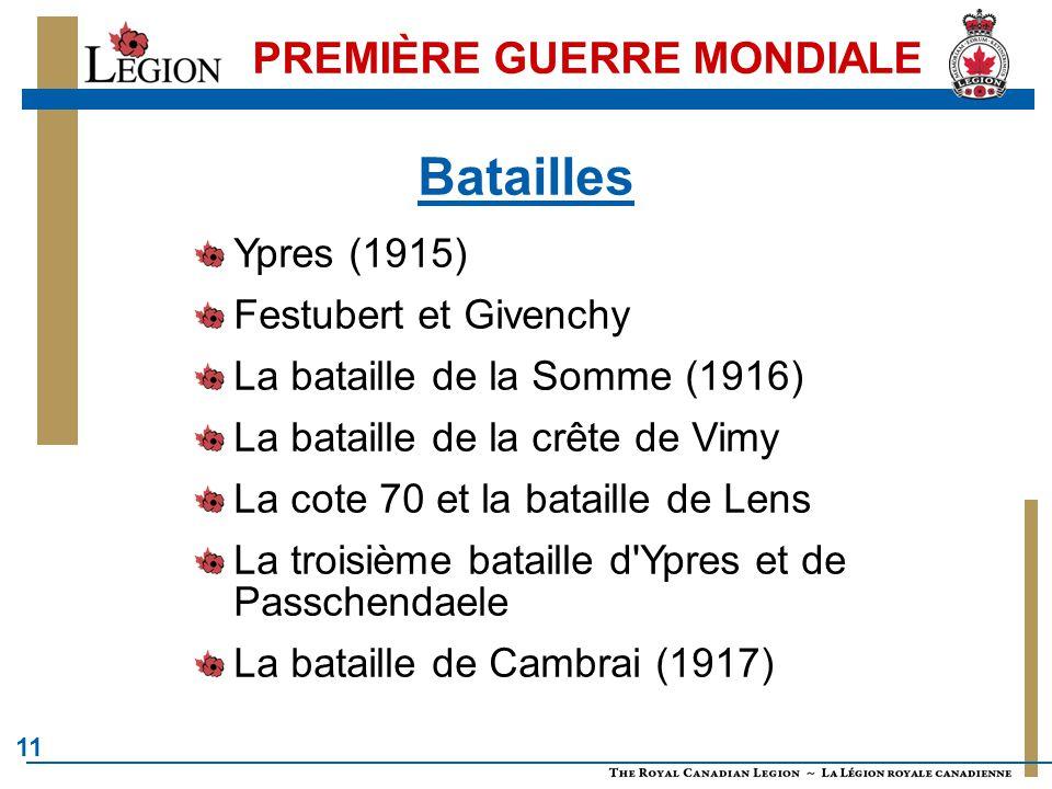 11 PREMIÈRE GUERRE MONDIALE Ypres (1915) Festubert et Givenchy La bataille de la Somme (1916) La bataille de la crête de Vimy La cote 70 et la bataill