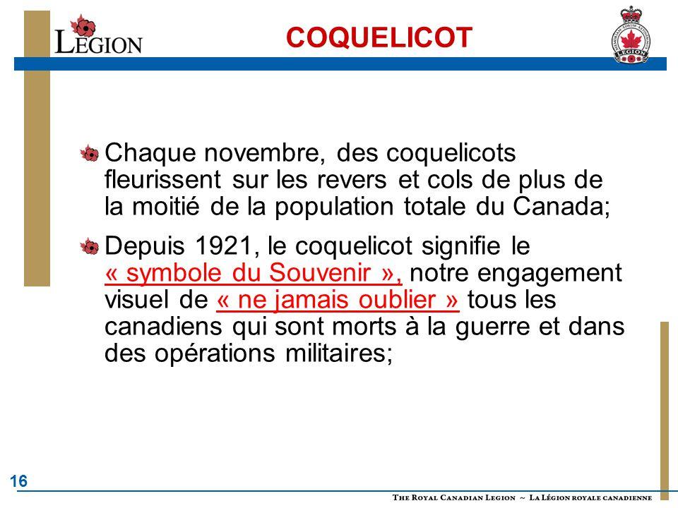 16 COQUELICOT Chaque novembre, des coquelicots fleurissent sur les revers et cols de plus de la moitié de la population totale du Canada; Depuis 1921,