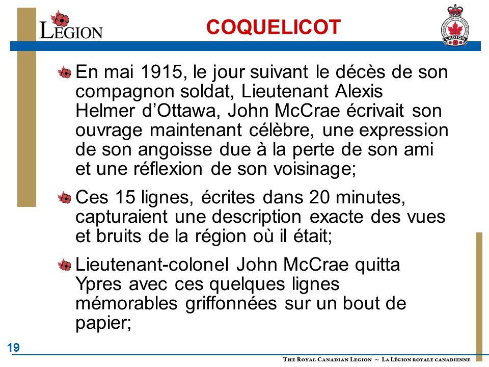 19 COQUELICOT En mai 1915, le jour suivant le décès de son compagnon soldat, Lieutenant Alexis Helmer d'Ottawa, John McCrae écrivait son ouvrage maint