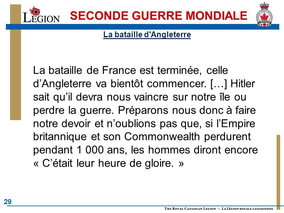 29 SECONDE GUERRE MONDIALE La bataille de France est terminée, celle d'Angleterre va bientôt commencer. […] Hitler sait qu'il devra nous vaincre sur n