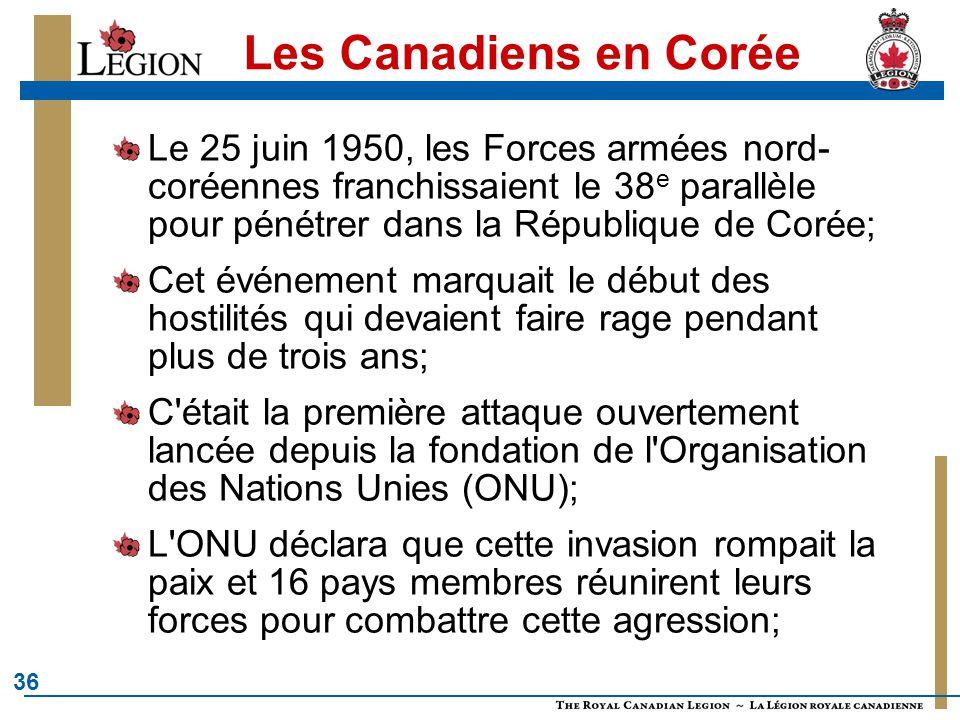 36 Les Canadiens en Corée Le 25 juin 1950, les Forces armées nord- coréennes franchissaient le 38 e parallèle pour pénétrer dans la République de Coré