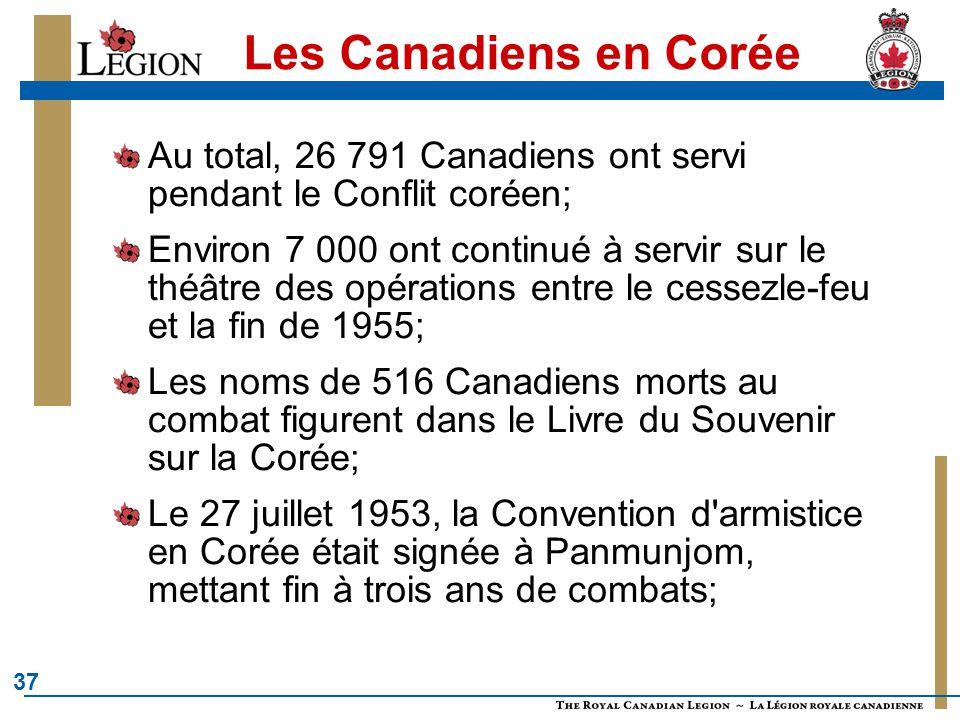 37 Les Canadiens en Corée Au total, 26 791 Canadiens ont servi pendant le Conflit coréen; Environ 7 000 ont continué à servir sur le théâtre des opéra