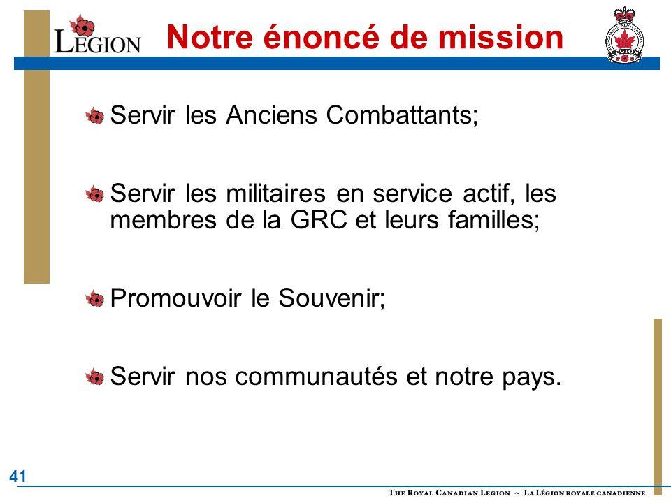 41 Notre énoncé de mission Servir les Anciens Combattants; Servir les militaires en service actif, les membres de la GRC et leurs familles; Promouvoir