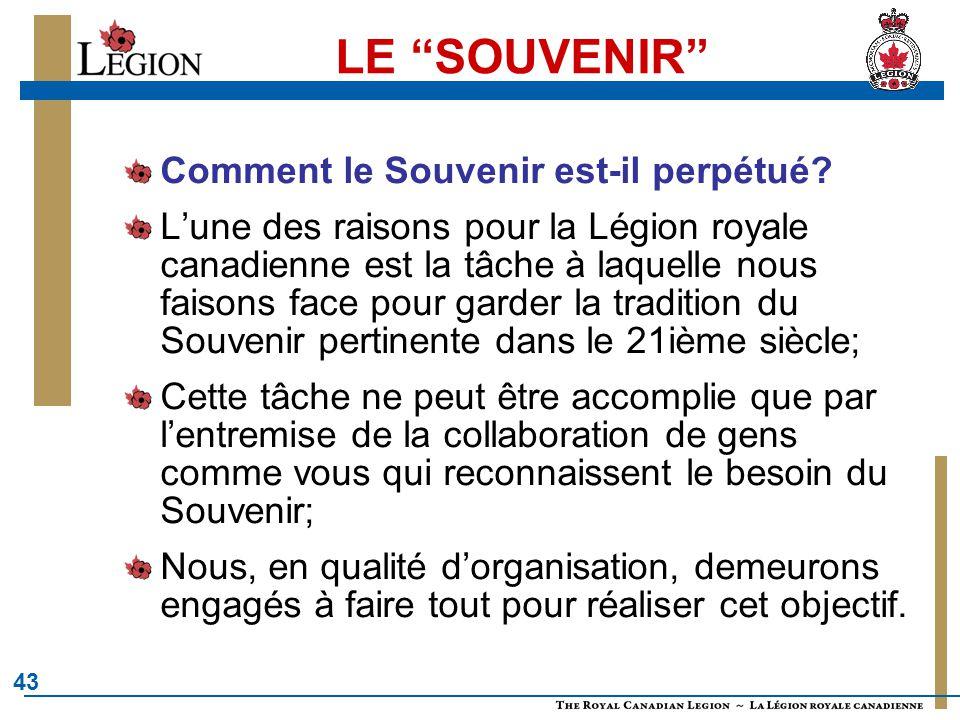 """43 LE """"SOUVENIR"""" Comment le Souvenir est-il perpétué? L'une des raisons pour la Légion royale canadienne est la tâche à laquelle nous faisons face pou"""