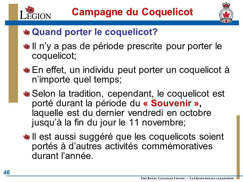 46 Campagne du Coquelicot Quand porter le coquelicot? Il n'y a pas de période prescrite pour porter le coquelicot; En effet, un individu peut porter u