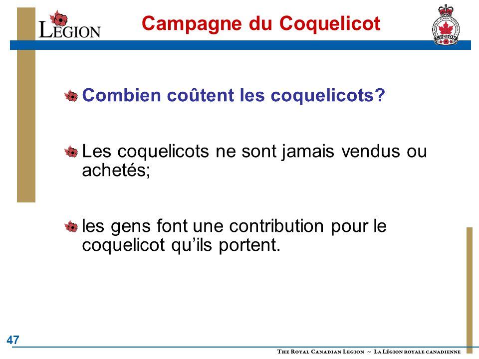 47 Campagne du Coquelicot Combien coûtent les coquelicots? Les coquelicots ne sont jamais vendus ou achetés; les gens font une contribution pour le co