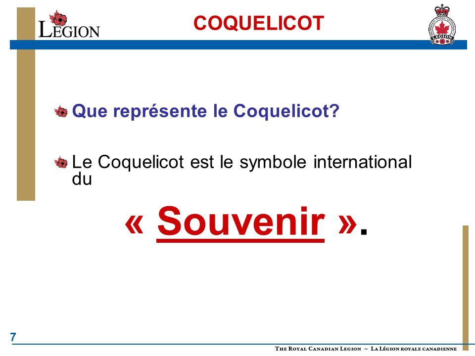 7 COQUELICOT Que représente le Coquelicot? Le Coquelicot est le symbole international du « Souvenir ».