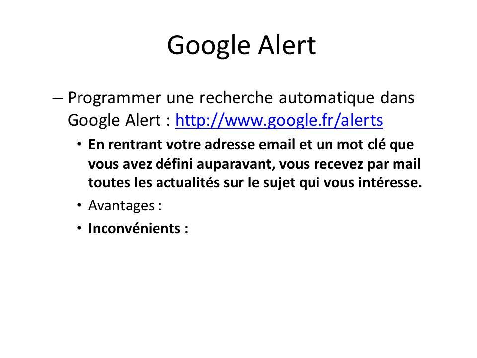 Google Alert – Programmer une recherche automatique dans Google Alert : http://www.google.fr/alertshttp://www.google.fr/alerts • En rentrant votre adr