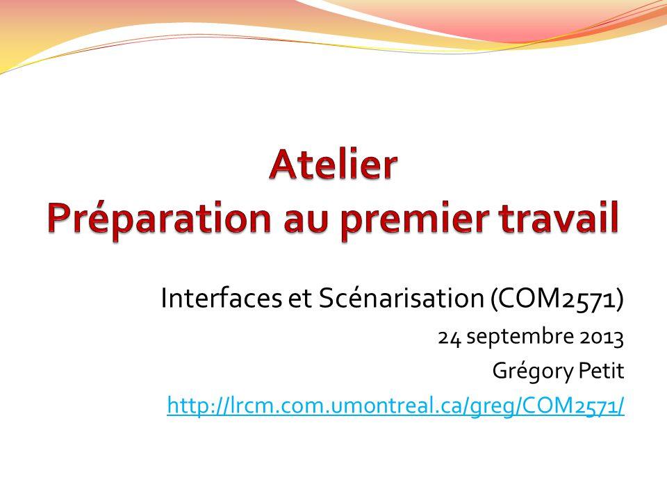 Interfaces et Scénarisation (COM2571) 24 septembre 2013 Grégory Petit http://lrcm.com.umontreal.ca/greg/COM2571/