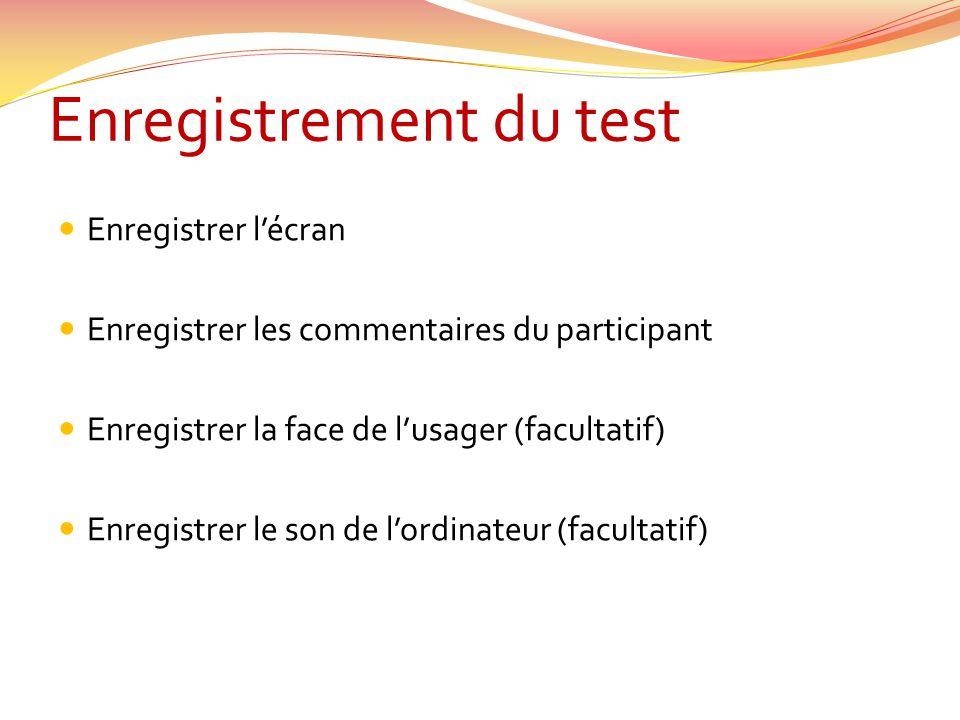 Enregistrement du test  Enregistrer l'écran  Enregistrer les commentaires du participant  Enregistrer la face de l'usager (facultatif)  Enregistre