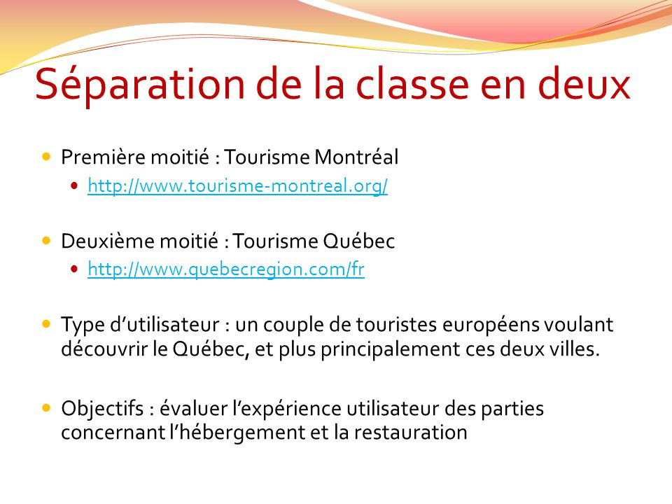 Séparation de la classe en deux  Première moitié : Tourisme Montréal  http://www.tourisme-montreal.org/ http://www.tourisme-montreal.org/  Deuxième