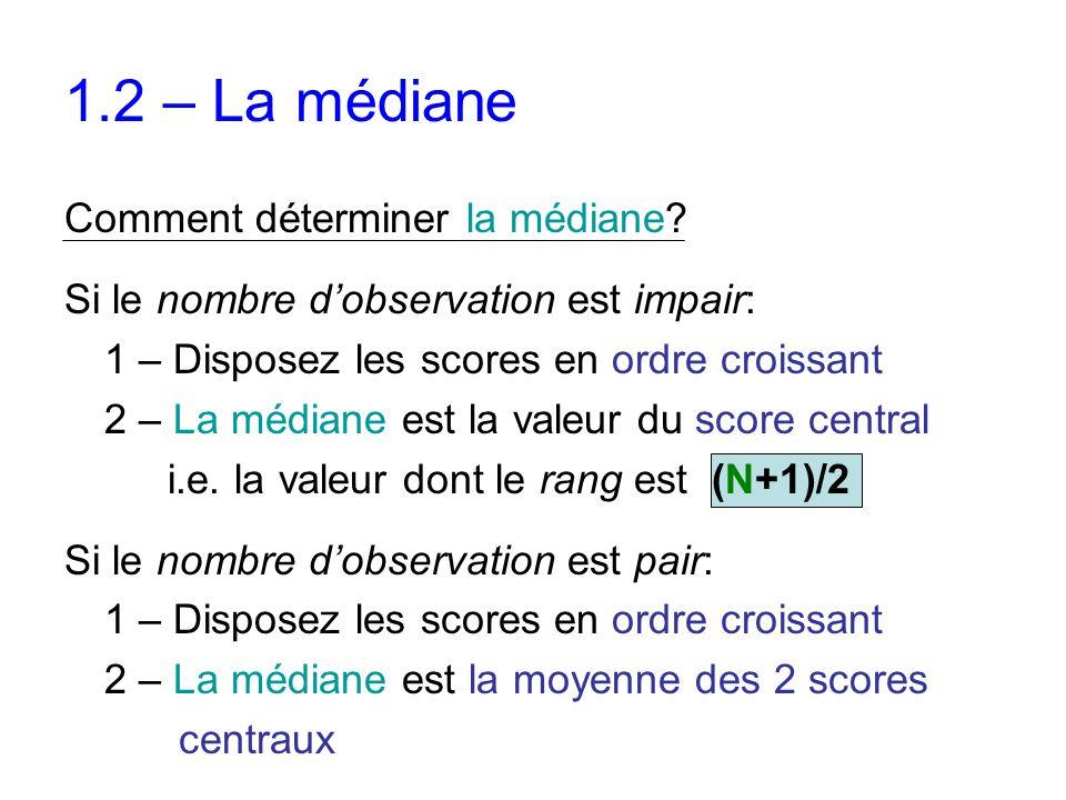 Comment déterminer la médiane? Si le nombre d'observation est impair: 1 – Disposez les scores en ordre croissant 2 – La médiane est la valeur du score