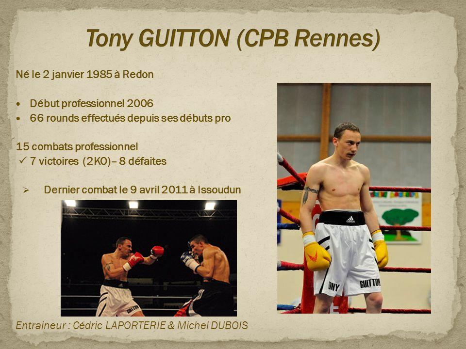 Né le 2 janvier 1985 à Redon  Début professionnel 2006  66 rounds effectués depuis ses débuts pro 15 combats professionnel  7 victoires (2KO)– 8 dé