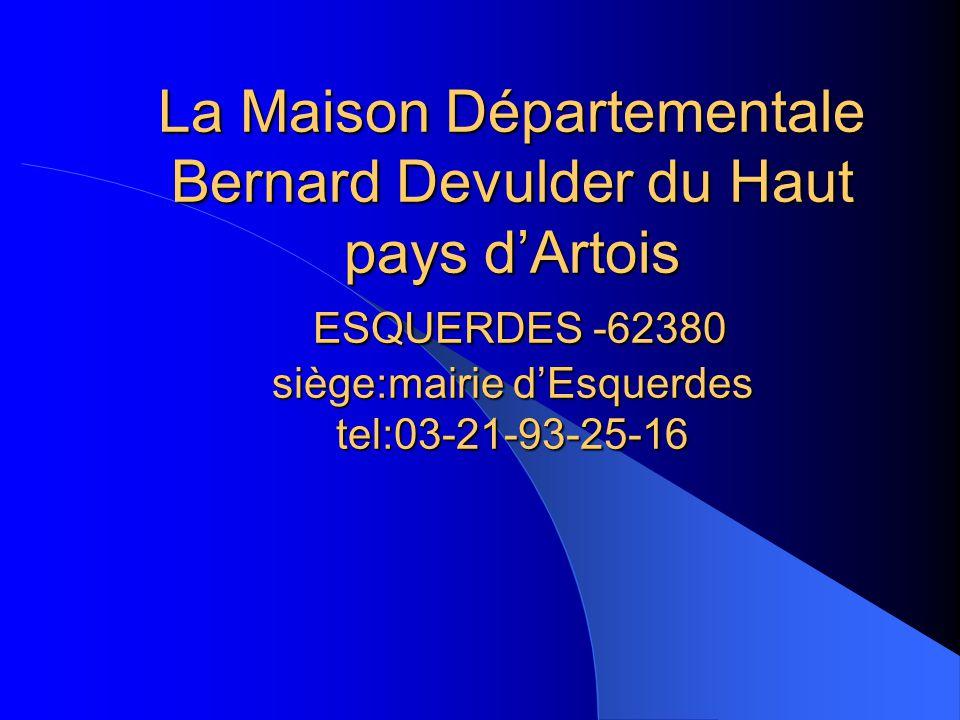 La Maison Départementale Bernard Devulder du Haut pays d'Artois ESQUERDES -62380 siège:mairie d'Esquerdes tel:03-21-93-25-16