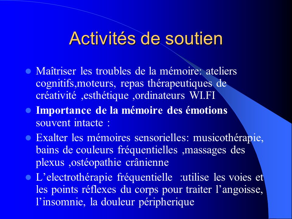 Activités de soutien  Maîtriser les troubles de la mémoire: ateliers cognitifs,moteurs, repas thérapeutiques de créativité,esthétique,ordinateurs WI.